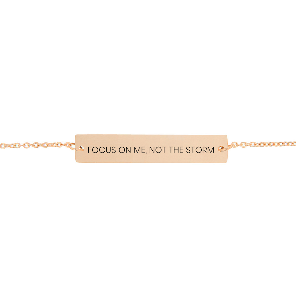 Focus on Me, Not the Storm Horizontal Bar Bracelet - LDP-HBB-FMNS
